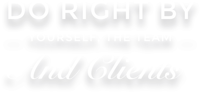 Do Right By Yourself, The Team and Clients